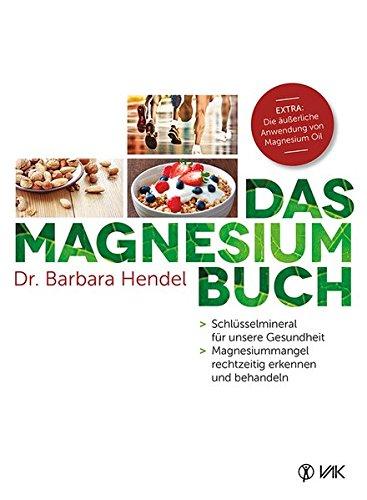 Das Magnesium-Buch: Schlüsselmineral für unsere Gesundheit - Magnesiummangel rechtzeitig erkennen und behandeln